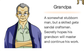 Grandpa A somewhat stubborn man, but a skilled geta sandal craftsman. Secretly hopes his grandson will master and continue his work.