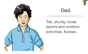 Dad Tall, sturdy, loves sports and outdoor activities. Korean.