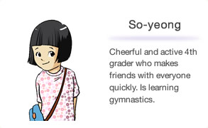 So-yeong Cheerful and active 4th grader who makes friends with everyone quickly. Is learning gymnastics.