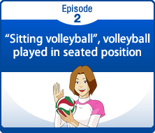 "Episode 2 ""Sitting volleyball"", volleyball played in seated position"