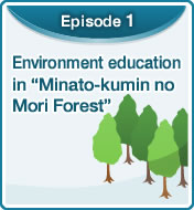 "Environment education in ""Minato-kumin no Mori Forest"""
